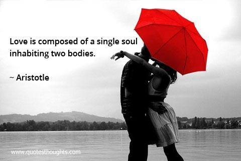 love is composed of a single soul inhabiting two bodies, by Aristotle